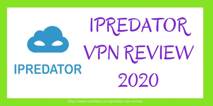 IPREDATOR VPN REVIEW 2020