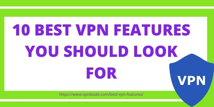 10 BEST VPN FEATURES YOU SHOULD LOOK FOR