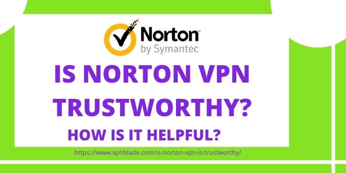 IS NORTON VPN TRUSTWORTHY