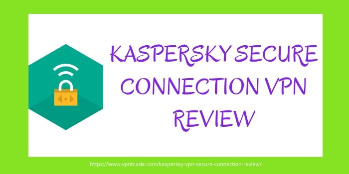 Kaspersky Secure Connection VPN Review 2020