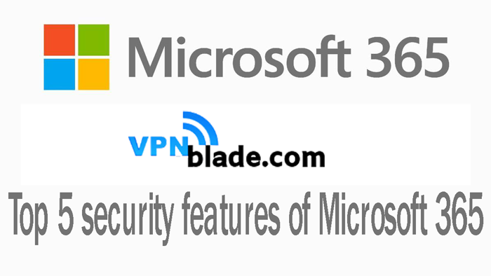 security features of Microsoft 365security features of Microsoft 365