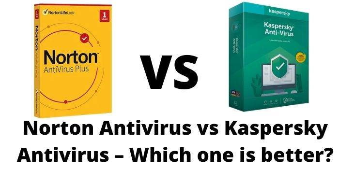 Norton Antivirus vs Kaspersky Antivirus – Which one is better?