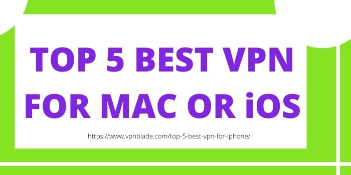TOP 5 BEST VPN FOR MAC OR iOS