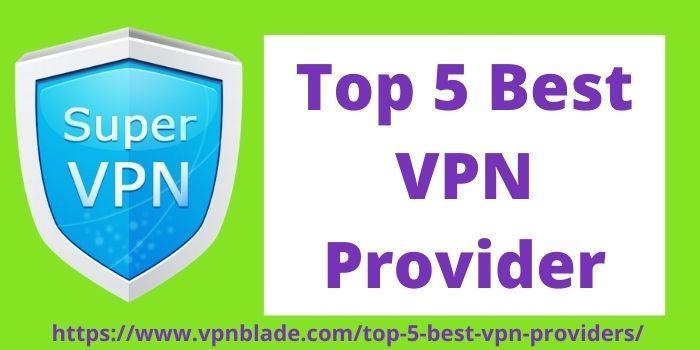 Top 5 Best VPN Providers