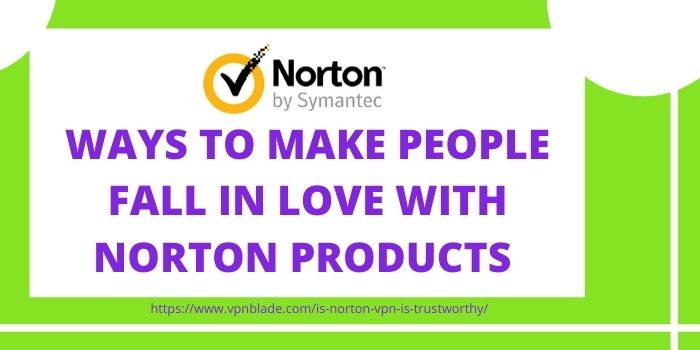 WAYS TO MAKE PEOPLE FALL IN LOVE WITH NORTON PRODUCTS