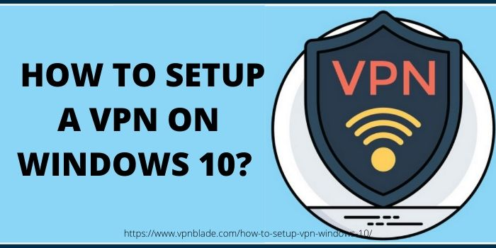 HOW TO SETUP A VPN ON WINDOWS 10