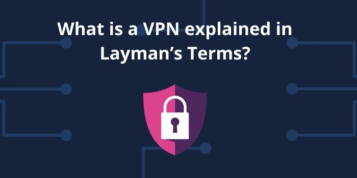 what is vpn explained in layman's terms
