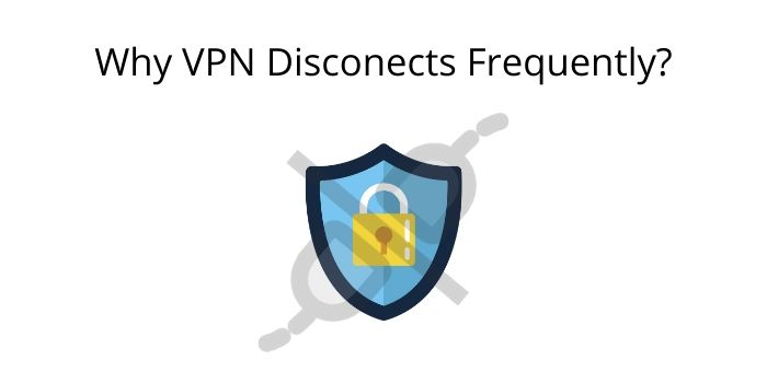 why vpn disconnects frequently