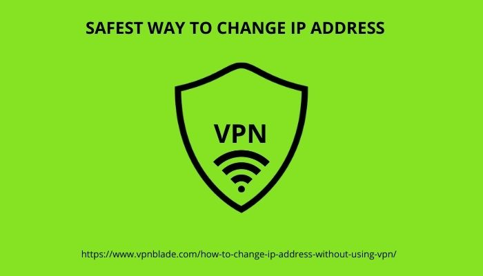 SAFEST WAY TO CHANGE YOUR IP ADDRESS