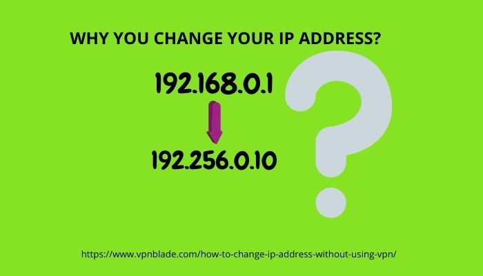 WHY YOU CHANGE YOUR IP ADDRESS