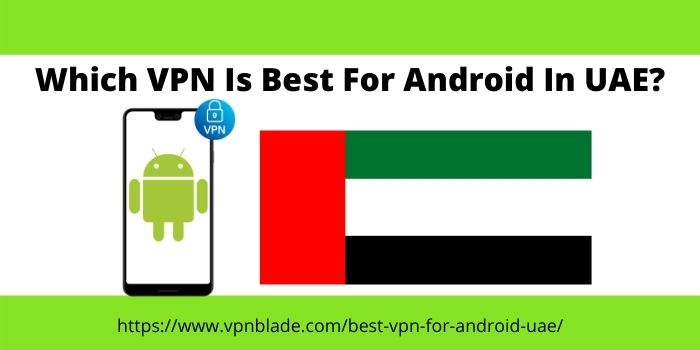 Which VPN Is Best For Android In UAE