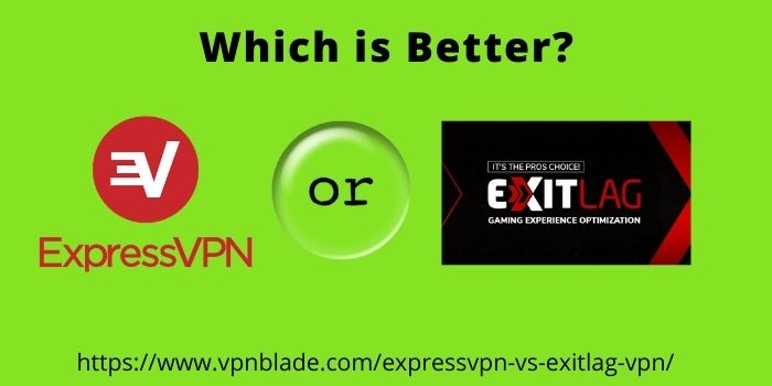 Which is Better ExpressVPN or ExitLagVPN