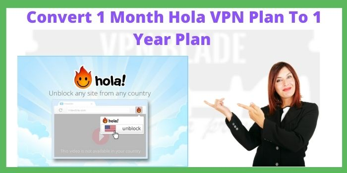 Convert 1 Month Hola VPN Plan To 1 Year Plan