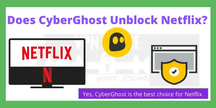 Does CyberGhost Unblock Netflix