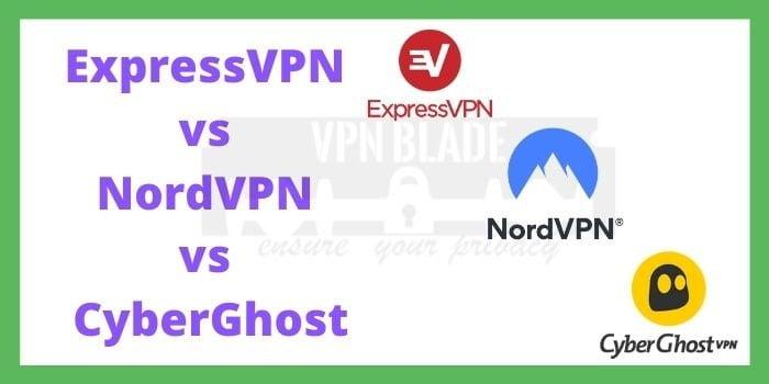 ExpressVPN vs NordVPN vs CyberGhost