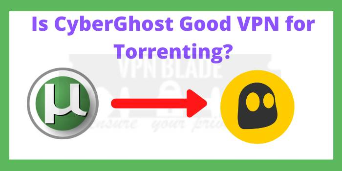 Is CyberGhost Good VPN for Torrenting