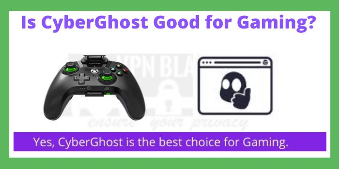 Is CyberGhost Good for Gaming
