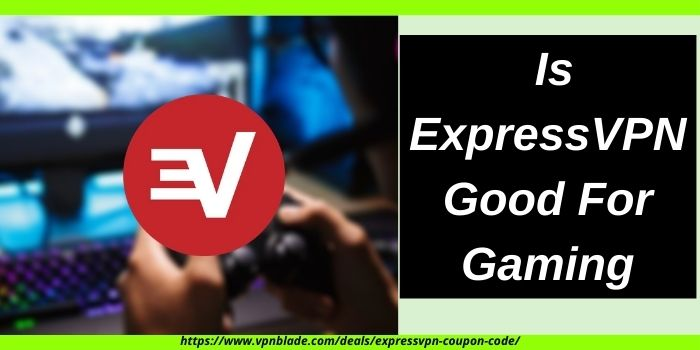Is ExpressVPN Good For Gaming