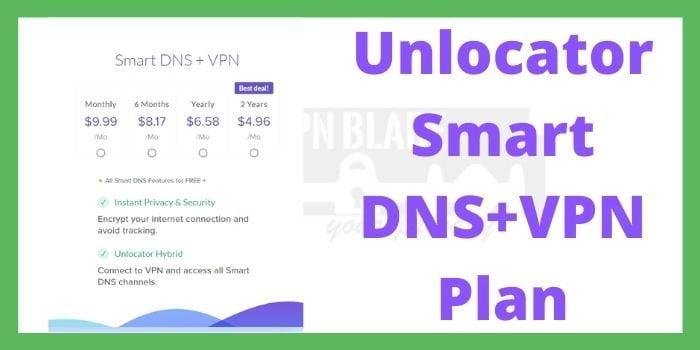 Unlocator Smart DNS + VPN Plan