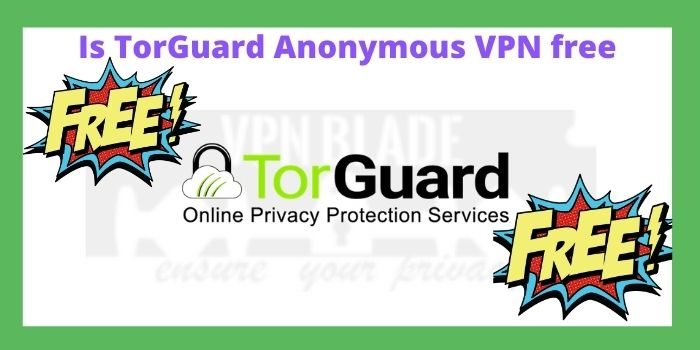 Is TorGuard Anonymous VPN free