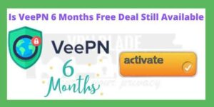 Is VeePN 6 Months Free Deal Still Available