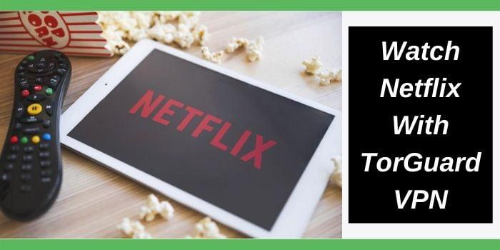 TorGuard works With Netflix