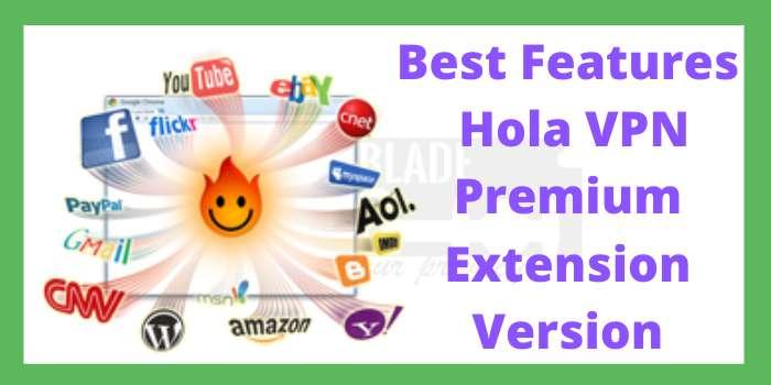 Best Features of Hola VPN Premium Extension Version