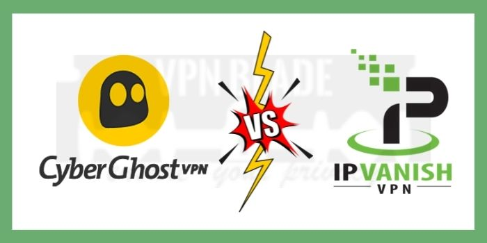 CyberGhost VS IPVanish VPN