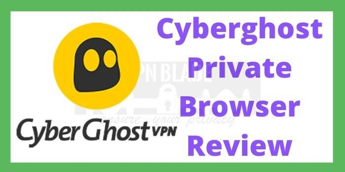 Cyberghost Private Browser Review