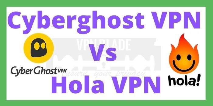 Cyberghost VPN Vs Hola VPN