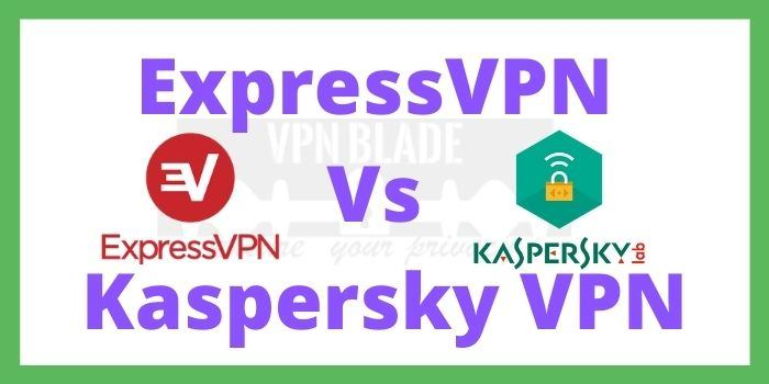 ExpressVPN Vs Kaspersky VPN