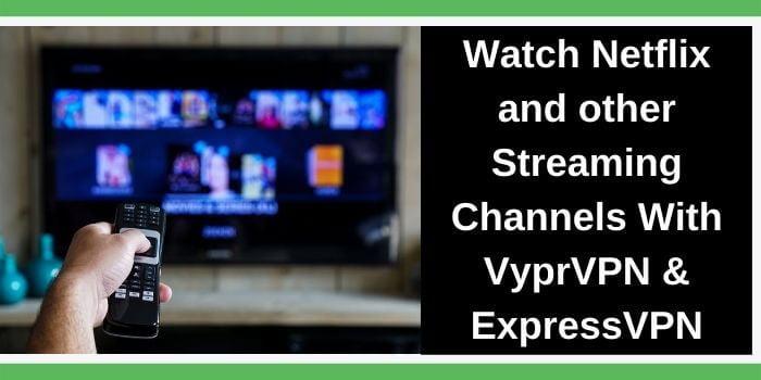 Netflix with VyprVPN & ExpressVPN