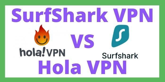 SurfShark VPN Vs Hola VPN