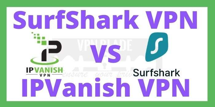 Surfshark VPN Vs IPVanish