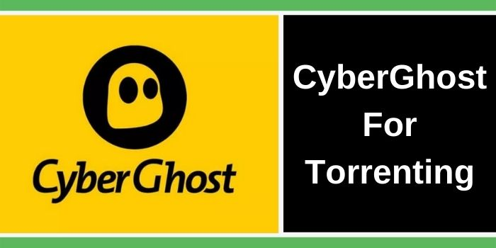 CyberGhost VPN for Torrenting